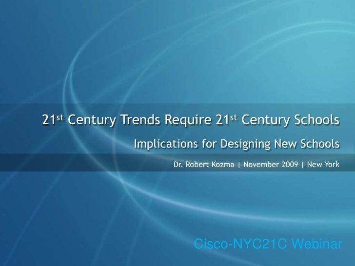 21st Century Trends Require 21st Century Schools<br />Implications for Designing New Schools<br />Dr. Robert Kozma | Novem...