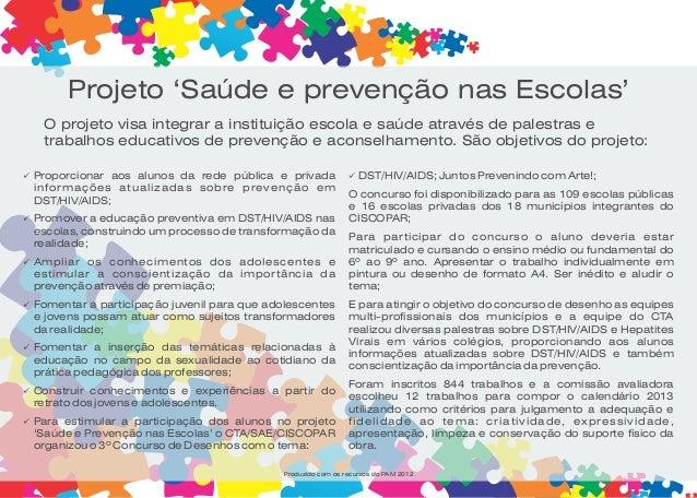 Projeto 'Saúde e prevenção nas Escolas'   O projeto visa integrar a instituição escola e saúde através de palestras e   tr...