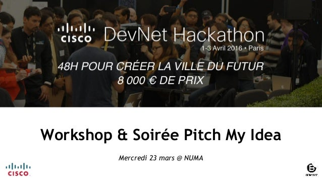 1© 2015 Cisco and/or its affiliates. All rights reserved. Cisco Confidential Workshop & Soirée Pitch My Idea Mercredi 23 m...