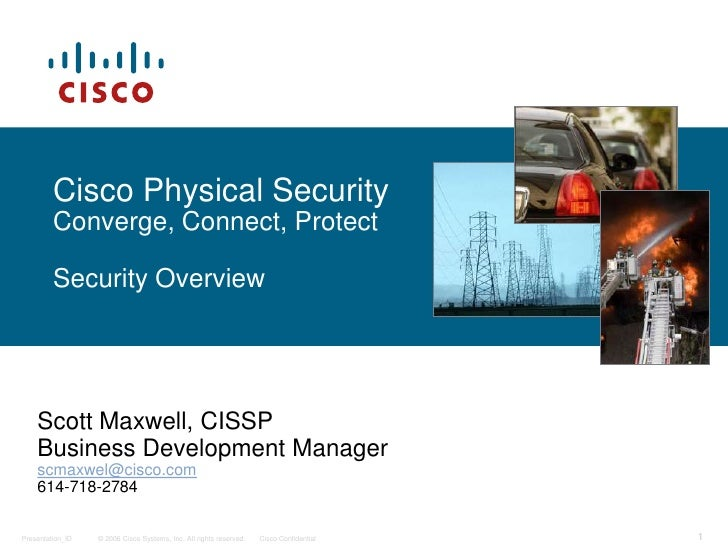 Cisco Physical SecurityConverge, Connect, Protect<br />Security Overview<br />Scott Maxwell, CISSP<br />Business Developme...