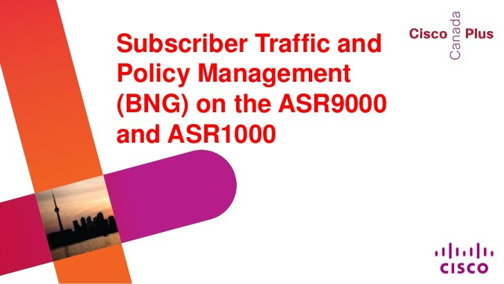 Subscriber Traffic andPolicy Management(BNG) on the ASR9000and ASR1000