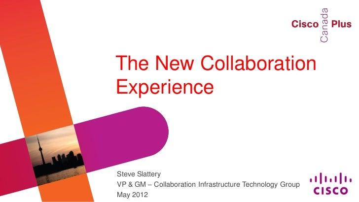 The New CollaborationExperienceSteve SlatteryVP & GM – Collaboration Infrastructure Technology GroupMay 2012
