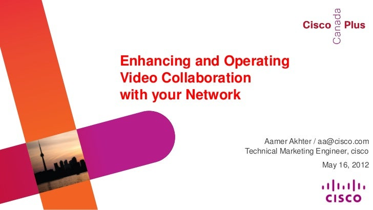 Enhancing and OperatingVideo Collaborationwith your Network                     Aamer Akhter / aa@cisco.com               ...