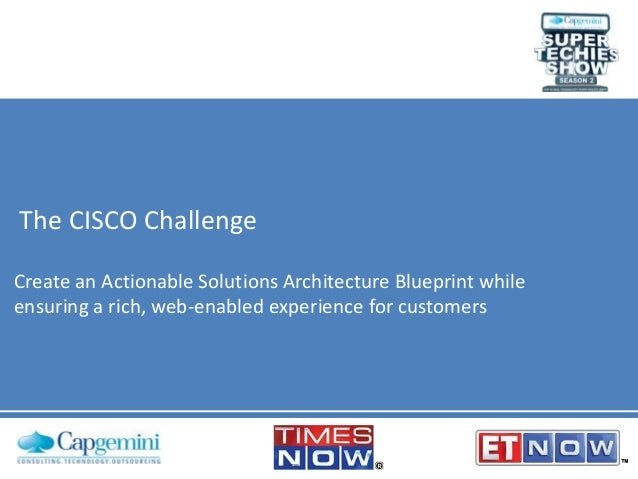 The CISCO Challenge Create an Actionable Solutions Architecture Blueprint while ensuring a rich, web-enabled experience fo...