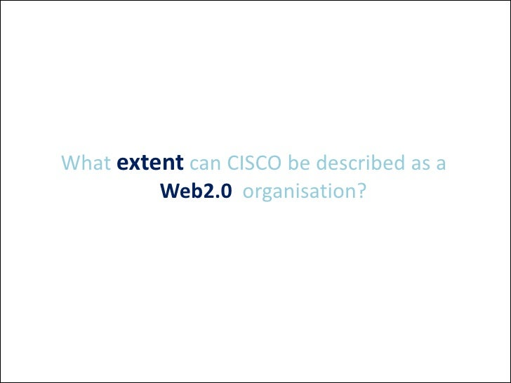 What extent can CISCO be described as a          Web2.0 organisation?