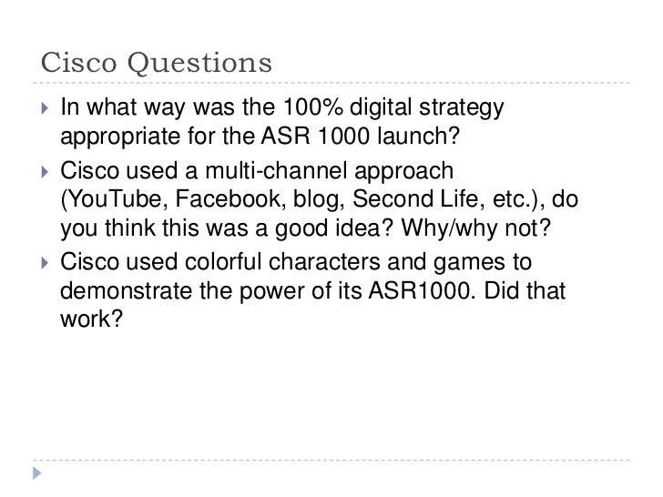 Cisco Questions   In what way was the 100% digital strategy    appropriate for the ASR 1000 launch?   Cisco used a multi...