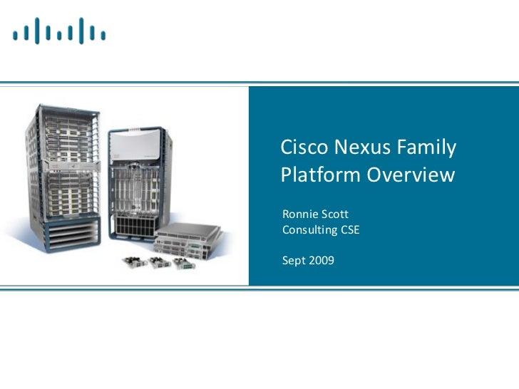 CiscoNexusFamily PlatformOverview RonnieScott ConsultingCSE  Sept2009