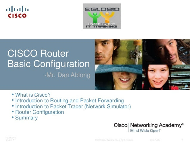 © 2007 Cisco Systems, Inc. All rights reserved. Cisco Public ITE PC v4.0 Chapter 1 1 CISCO Router Basic Configuration -Mr....