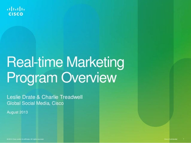 Cisco Confidential© 2010 Cisco and/or its affiliates. All rights reserved. 1 Real-time Marketing Program Overview Leslie D...