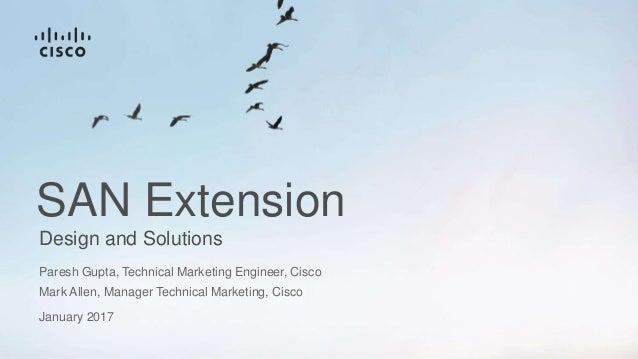 Design and Solutions SAN Extension Paresh Gupta, Technical Marketing Engineer, Cisco Mark Allen, Manager Technical Marketi...