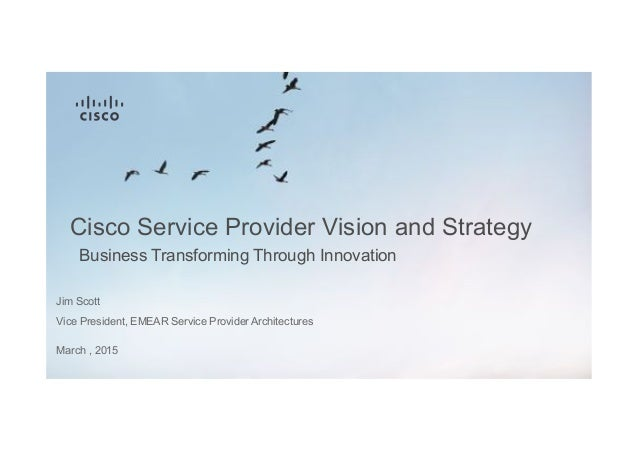 business strategy and innovation of cisco Strategy, not technology, drives digital transformation  research and new business innovation,  not technology, drives digital transformation.