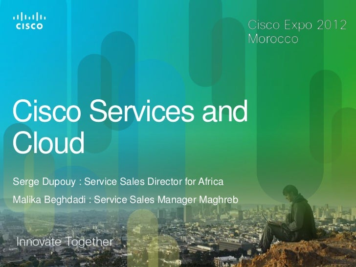Cisco Services andCloudSerge Dupouy : Service Sales Director for AfricaMalika Beghdadi : Service Sales Manager Maghreb© 20...