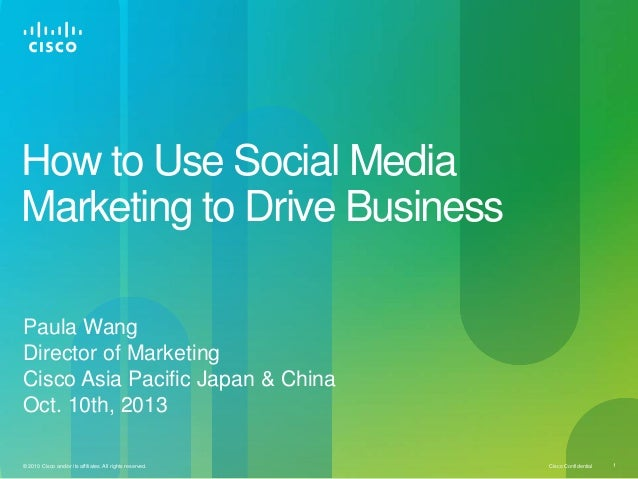 How to Use Social Media Marketing to Drive Business Paula Wang Director of Marketing Cisco Asia Pacific Japan & China Oct....
