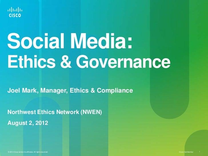 Social Media:Ethics & GovernanceJoel Mark, Manager, Ethics & ComplianceNorthwest Ethics Network (NWEN)August 2, 2012© 2012...