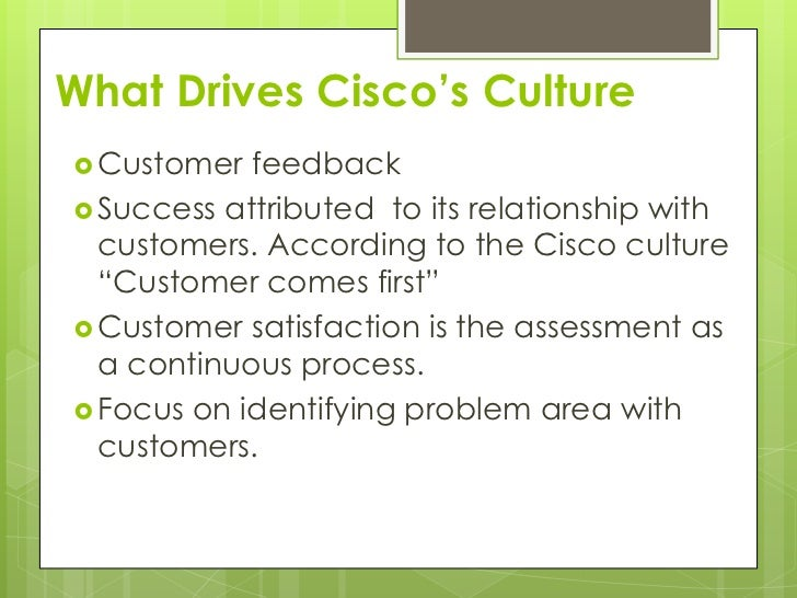 cisco systems organizational culture Cisco systems (2001): building and sustaining a customer-centric culture case solution, customer orientation is an important part of the culture at cisco systems since its inception.