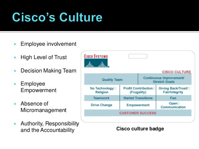 """cisco culture But cisco has an amazing culture and is one of the best places to sell if you: cisco does not, in my opinion, have a """"ruthless and cutthroat"""" sales culture."""
