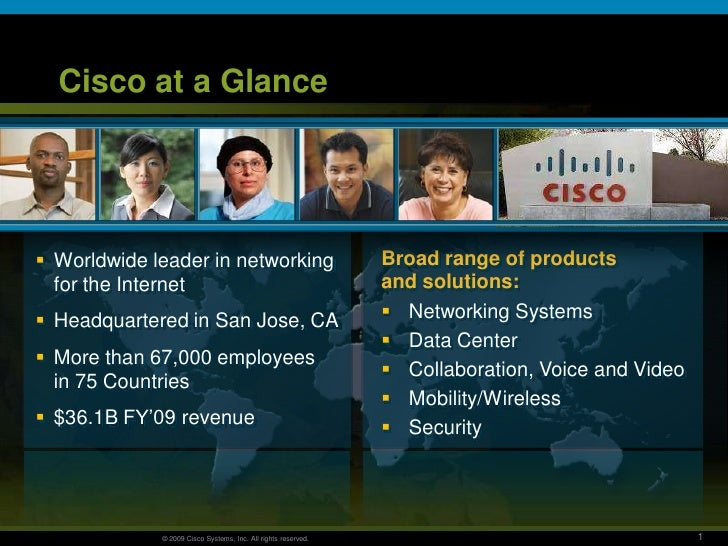 Cisco at a Glance      Worldwide leader in networking                               Broad range of products   for the Int...