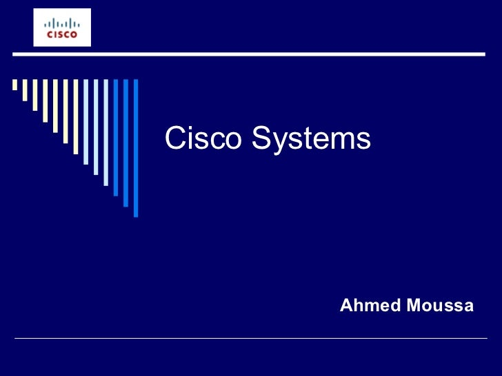 Cisco Systems Ahmed Moussa
