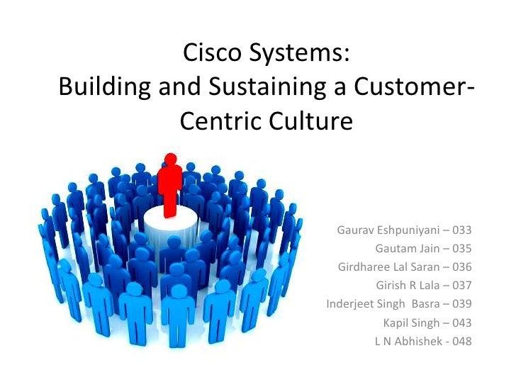 Cisco Systems:Building and Sustaining a Customer-          Centric Culture                        Gaurav Eshpuniyani – 033...