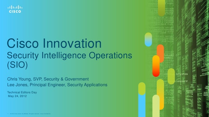 Cisco InnovationSecurity Intelligence Operations(SIO)Chris Young, SVP, Security & GovernmentLee Jones, Principal Engineer,...