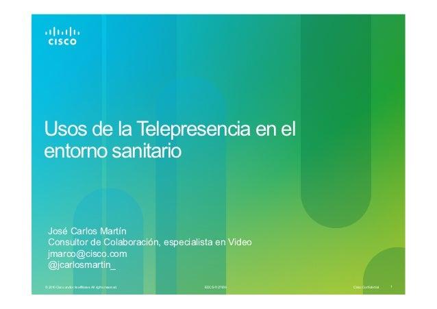 Usos de la Telepresencia en elentorno sanitario  José Carlos Martín  Consultor de Colaboración, especialista en Video  jma...