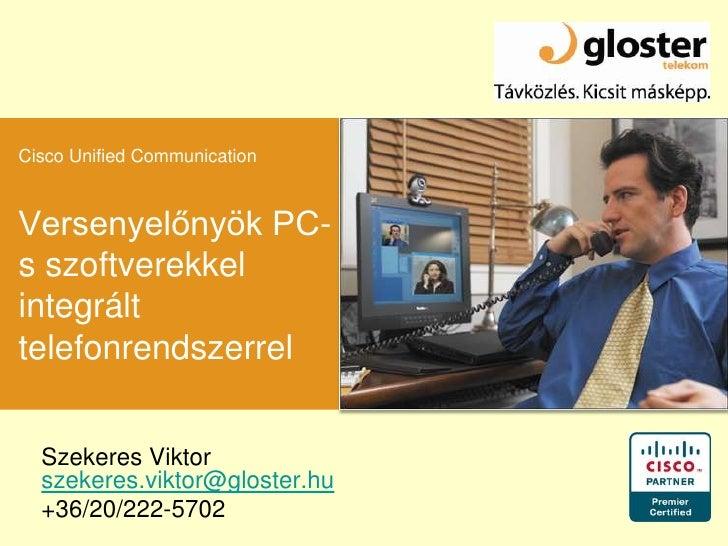 Cisco Unified Communication<br />Versenyelőnyök PC-s szoftverekkel  integrált telefonrendszerrel<br />Szekeres Viktor szek...
