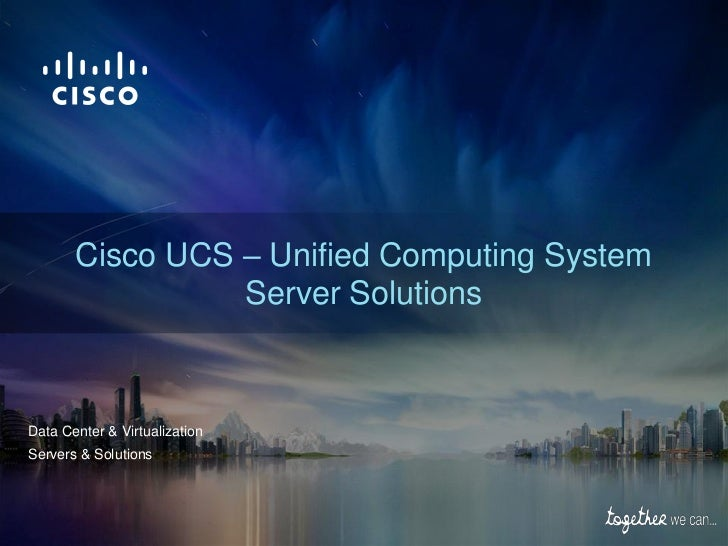 Cisco UCS – Unified Computing System                 Server SolutionsData Center & VirtualizationServers & Solutions