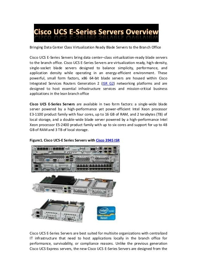 Bringing Data Center Class Virtualization Ready Blade Servers to the Branch Office Cisco UCS E-Series Servers bring data c...