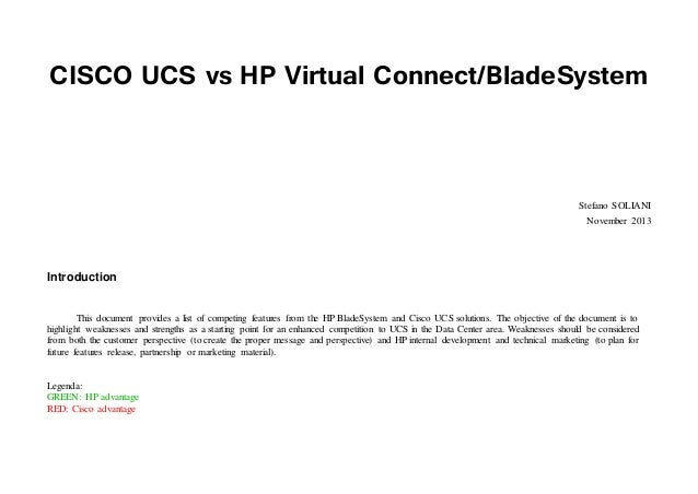 CISCO UCS vs HP Virtual Connect/BladeSystem Stefano SOLIANI November 2013 Introduction This document provides a list of co...