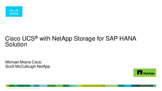 Cisco UCS® with NetApp Storage for SAP HANA Solution Michael Moore Cisco Scott McCullough NetApp  LE-40107-00 © 2013 Cisco...