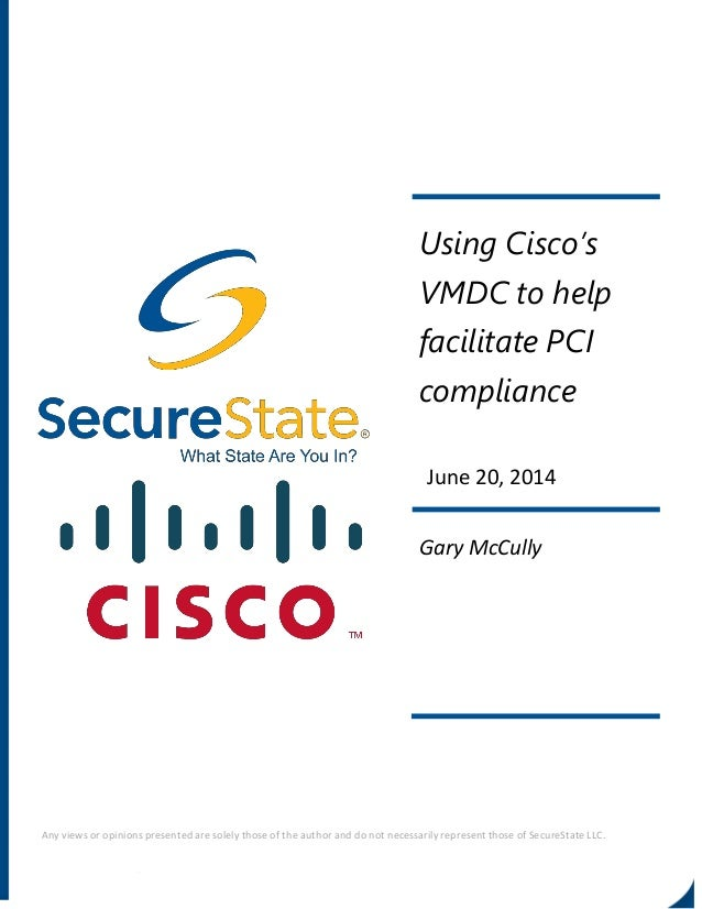 Using Cisco's VMDC to help facilitate PCI compliance June 20, 2014 Gary McCully Any views or opinions presented are solely...