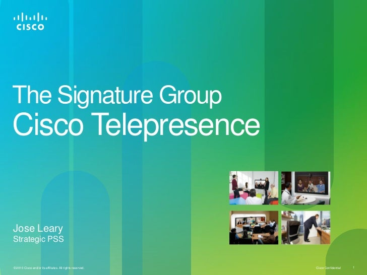 The Signature GroupCisco TelepresenceJose LearyStrategic PSS© 2010 Cisco and/or its affiliates. All rights reserved.   Cis...