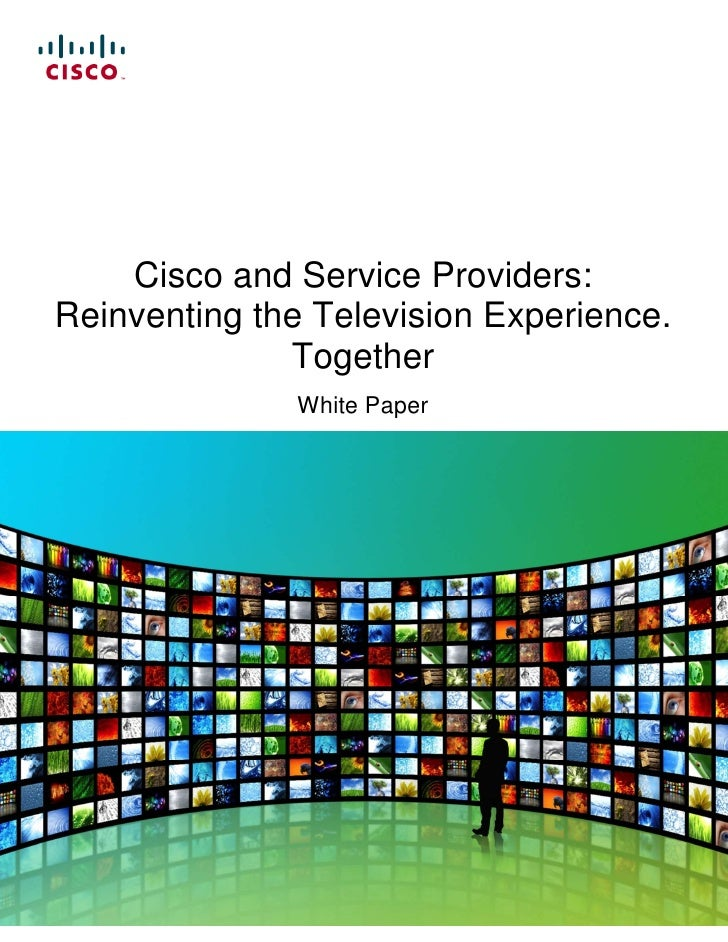 Cisco and Service Providers:Reinventing the Television Experience.              Together              White Paper