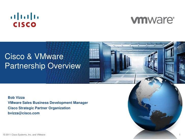 Cisco & VMwarePartnership Overview<br />Bob Vizza<br />VMware Sales Business Development Manager<br />Cisco Strategic Part...