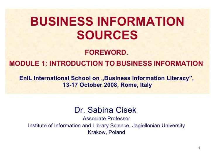 "BUSINESS INFORMATION SOURCES FOREWORD.  MODULE 1: INTRODUCTION TO BUSINESS INFORMATION   EnIL International School on ""Bus..."