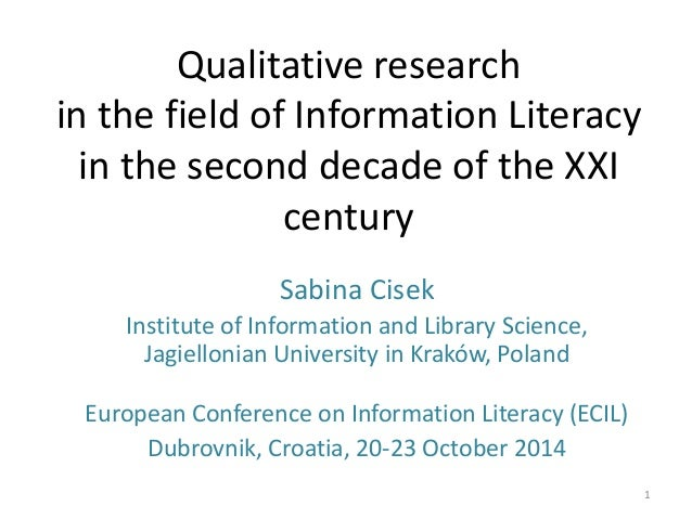 Qualitative research in the field of Information Literacy in the second decade of the XXI century  Sabina Cisek  Institute...