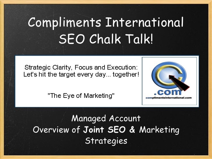 Compliments International SEO Chalk Talk! Managed Account Overview of  Joint SEO & Marketing Strategies