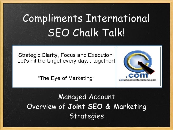 Compliments International     SEO Chalk Talk!              Managed Account Overview of Joint SEO &Marketing             S...