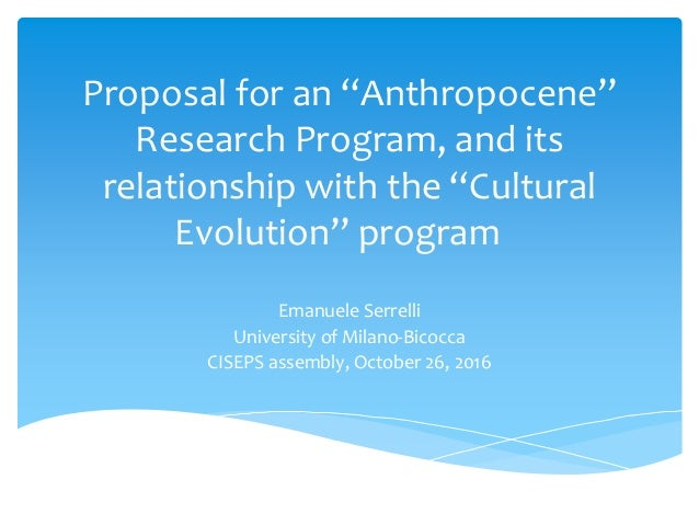 "Proposal for an ""Anthropocene"" Research Program, and its relationship with the ""Cultural Evolution"" program Emanuele Serre..."