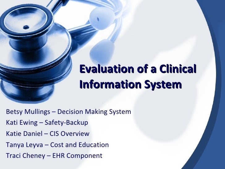 Evaluation of a Clinical Information System Betsy Mullings – Decision Making System Kati Ewing – Safety-Backup Katie Danie...