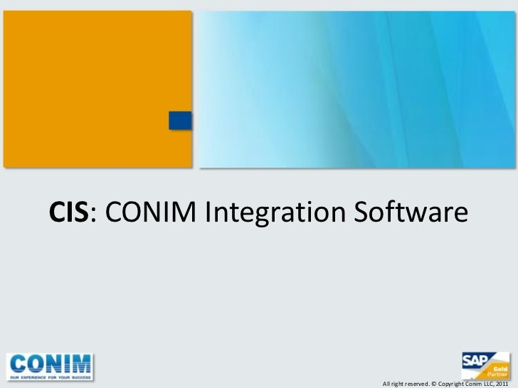 CIS: CONIM Integration Software                        All right reserved. © Copyright Conim LLC, 2011
