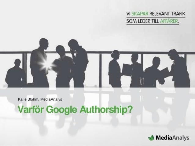 Kalle Blohm, MediaAnalysVarför Google Authorship?
