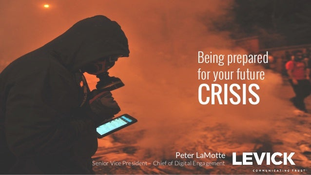 Peter LaMotte Senior Vice President – Chief of Digital Engagement Being prepared for your future CRISIS