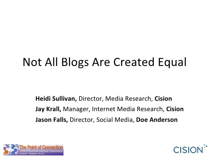 Not All Blogs Are Created Equal Heidi Sullivan,  Director, Media Research,  Cision Jay Krall,  Manager, Internet Media Res...