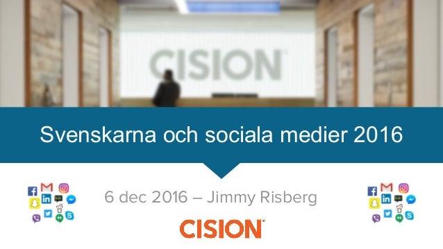 6 dec 2016 – Jimmy Risberg Svenskarna och sociala medier 2016