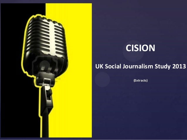 CISION UK Social Journalism Study 2013 (Extracts)