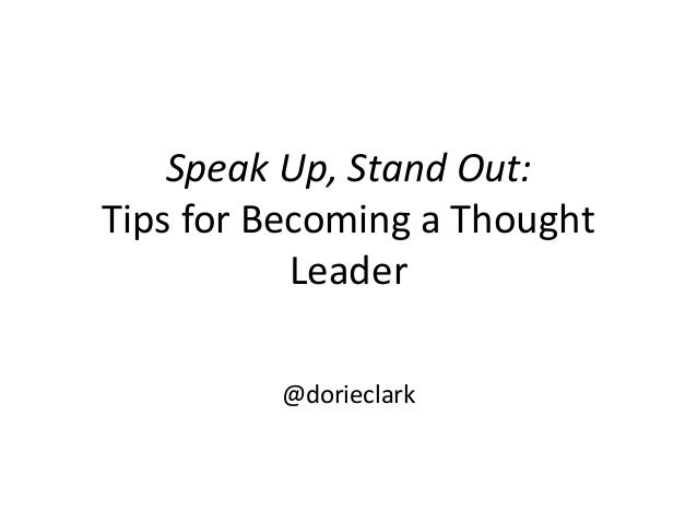 Speak Up, Stand Out: Tips for Becoming a Thought Leader @dorieclark