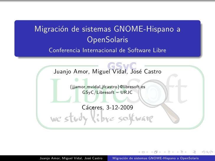 Migraci´n de sistemas GNOME-Hispano a        o                OpenSolaris       Conferencia Internacional de Software Libr...
