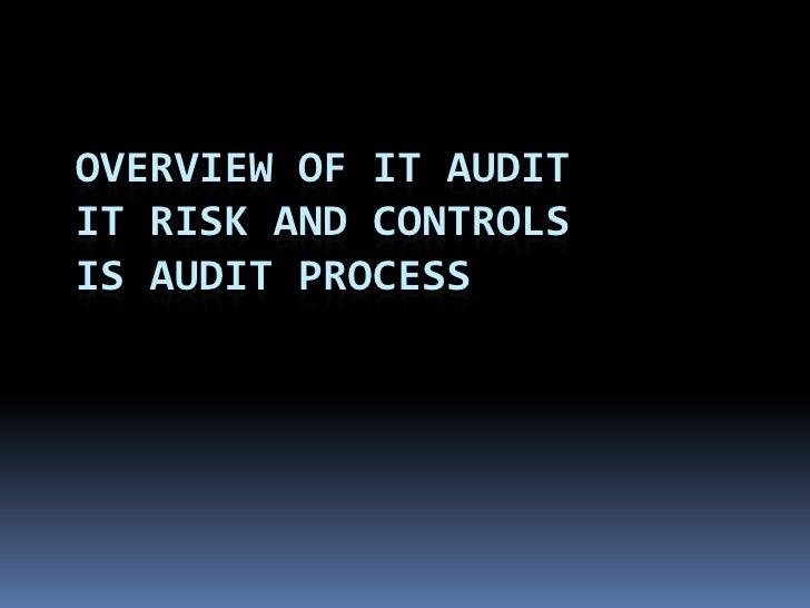 OVERVIEW OF IT AUDITIT RISK AND CONTROLSIS AUDIT PROCESS