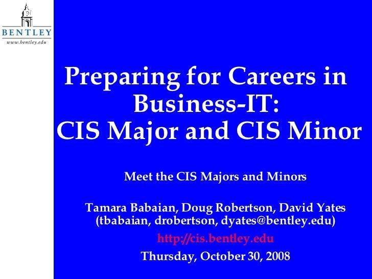 Preparing for Careers in  Business-IT:  CIS Major and CIS Minor Meet the CIS Majors and Minors Tamara Babaian, Doug Robert...